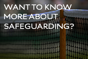 Safeguarding promotion to find out more about safeguarding in tennis
