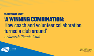 Case study of Ackworth Tennis Club and how through a coach and volunteer collaboration turned the club around
