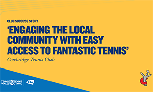 Club Success Story Cowbridge - Engaging the local community with easy access to fantastic tennis